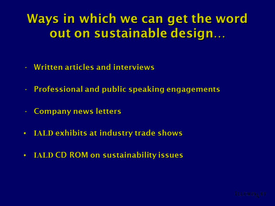 Ways in which we can get the word out on sustainable design… Written articles and interviewsWritten articles and interviews Professional and public sp