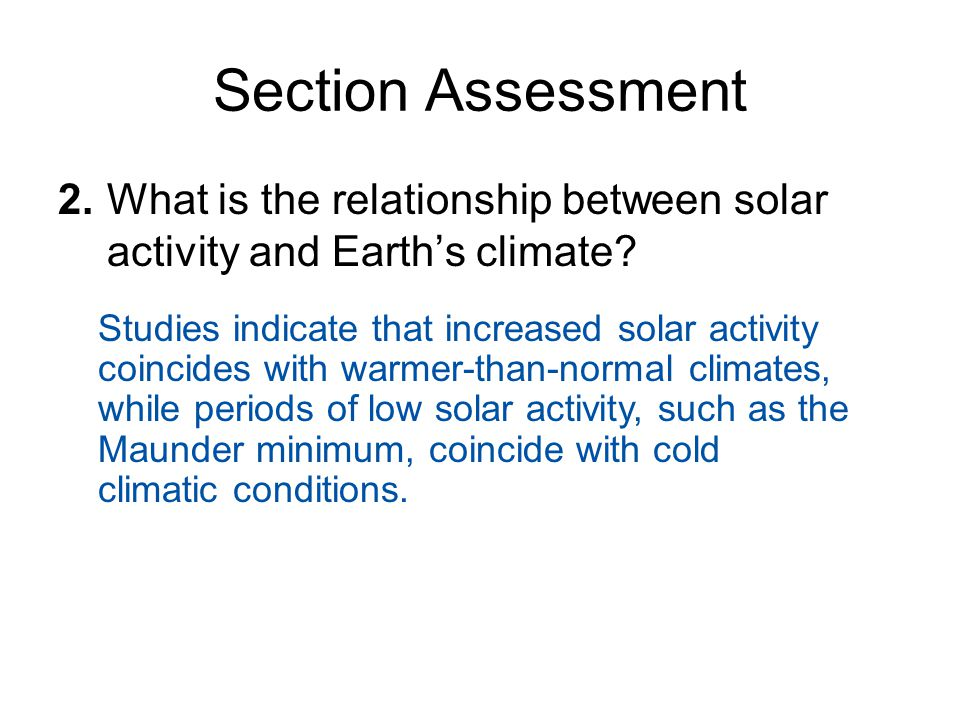 Section Assessment 1.Match the following terms with their definitions. ___ ice age ___ season ___ El Ninõ ___ Maunder minimum A.a period of very low s