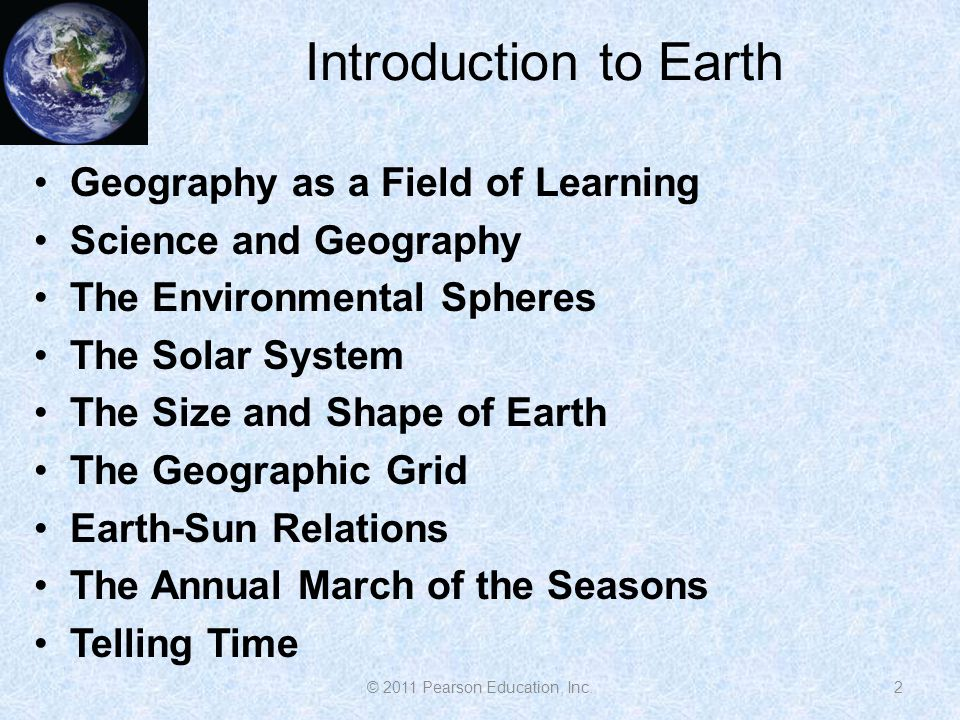 Introduction to Earth Geography as a Field of Learning Science and Geography The Environmental Spheres The Solar System The Size and Shape of Earth Th