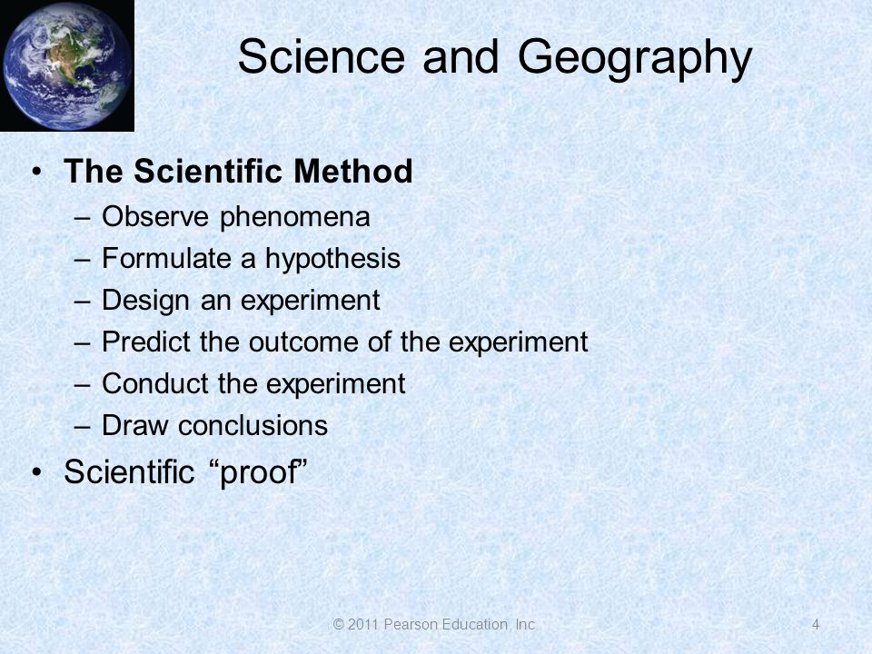 Science and Geography The Scientific Method –Observe phenomena –Formulate a hypothesis –Design an experiment –Predict the outcome of the experiment –C