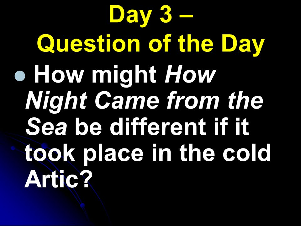 How might How Night Came from the Sea be different if it took place in the cold Artic? Day 3 – Question of the Day