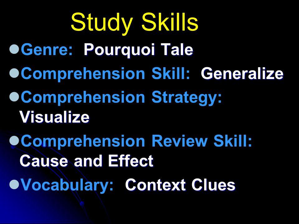 Study Skills Pourquoi Tale Genre: Pourquoi Tale Generalize Comprehension Skill: Generalize Visualize Comprehension Strategy: Visualize Cause and Effec