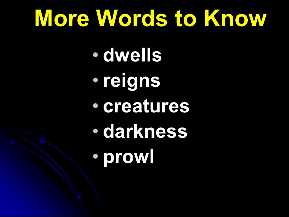 More Words to Know dwells reigns creatures darkness prowl