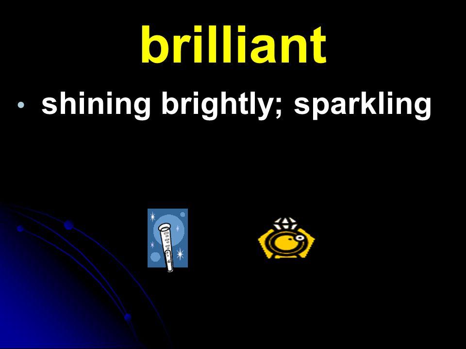 brilliant shining brightly; sparkling