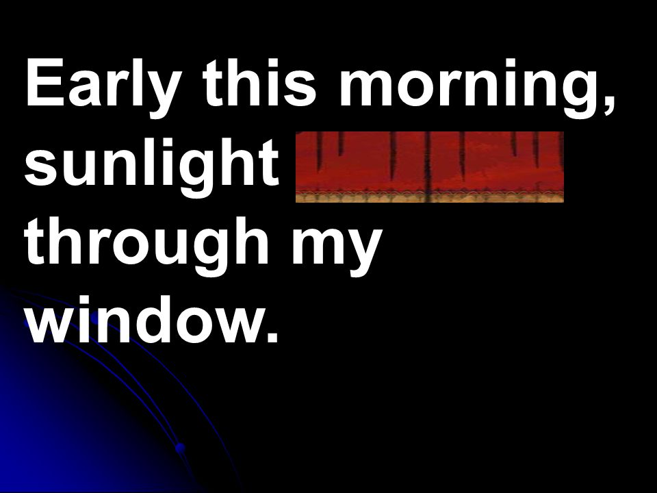 Early this morning, sunlight gleamed through my window.