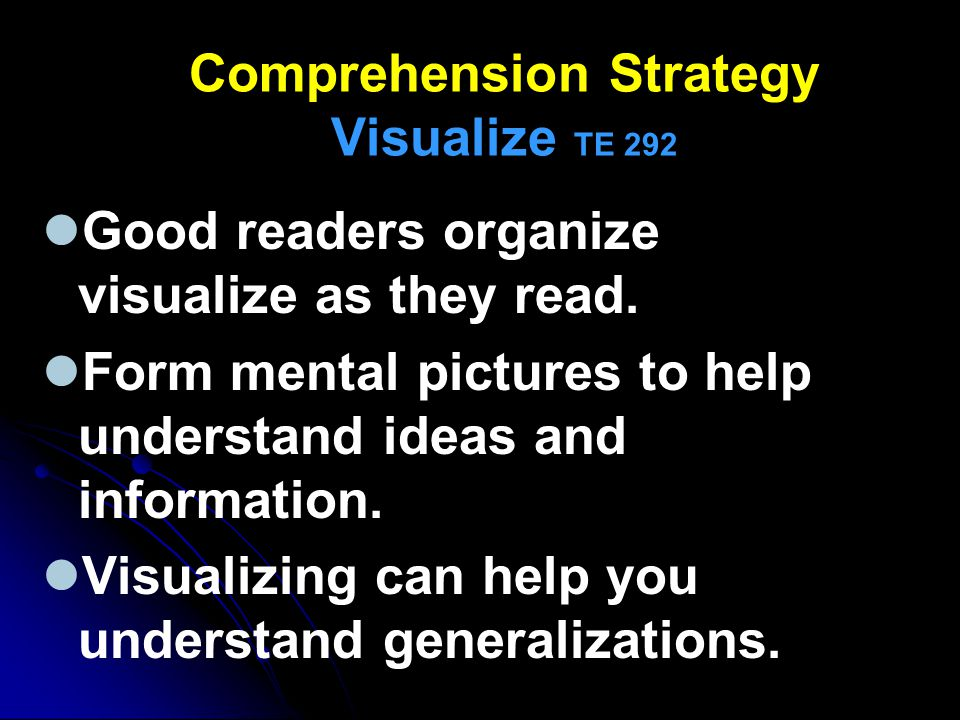 Comprehension Strategy Visualize TE 292 Good readers organize visualize as they read. Form mental pictures to help understand ideas and information. V
