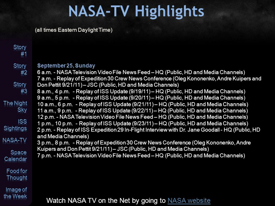 NASA-TV Highlights (all times Eastern Daylight Time) Watch NASA TV on the Net by going to NASA websiteNASA website September 25, Sunday 6 a.m.