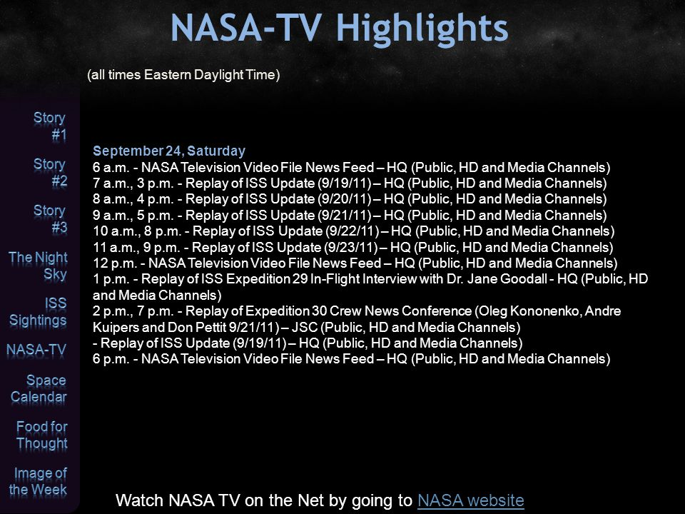 NASA-TV Highlights (all times Eastern Daylight Time) Watch NASA TV on the Net by going to NASA websiteNASA website September 24, Saturday 6 a.m.