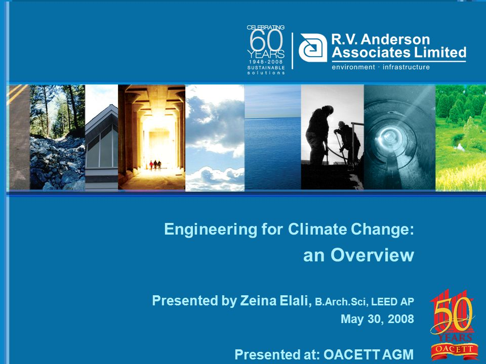Engineering for Climate Change: an Overview Presented by Zeina Elali, B.Arch.Sci, LEED AP May 30, 2008 Presented at: OACETT AGM