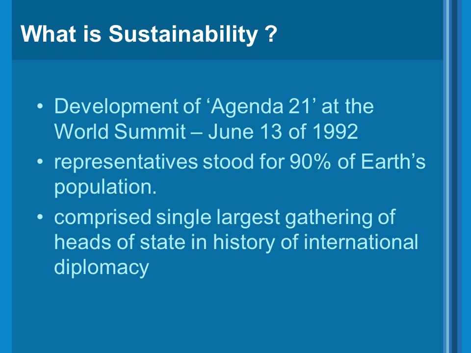 Development of 'Agenda 21' at the World Summit – June 13 of 1992 representatives stood for 90% of Earth's population. comprised single largest gatheri