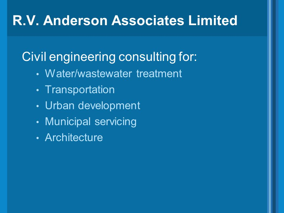 R.V. Anderson Associates Limited Civil engineering consulting for: Water/wastewater treatment Transportation Urban development Municipal servicing Arc