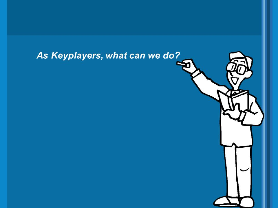 As Keyplayers, what can we do