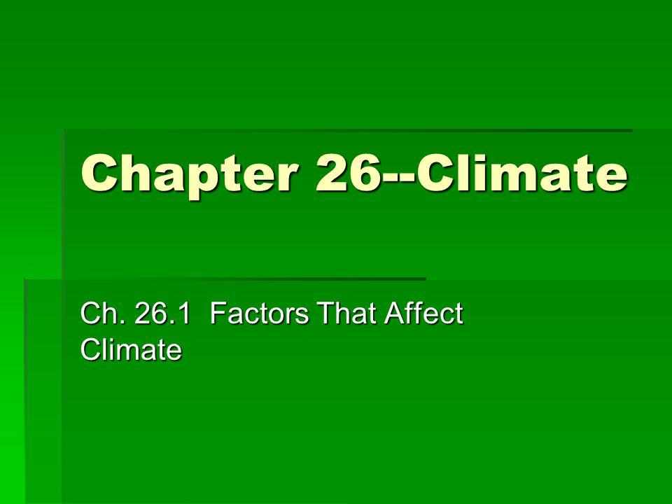 Chapter 26--Climate Ch. 26.1 Factors That Affect Climate