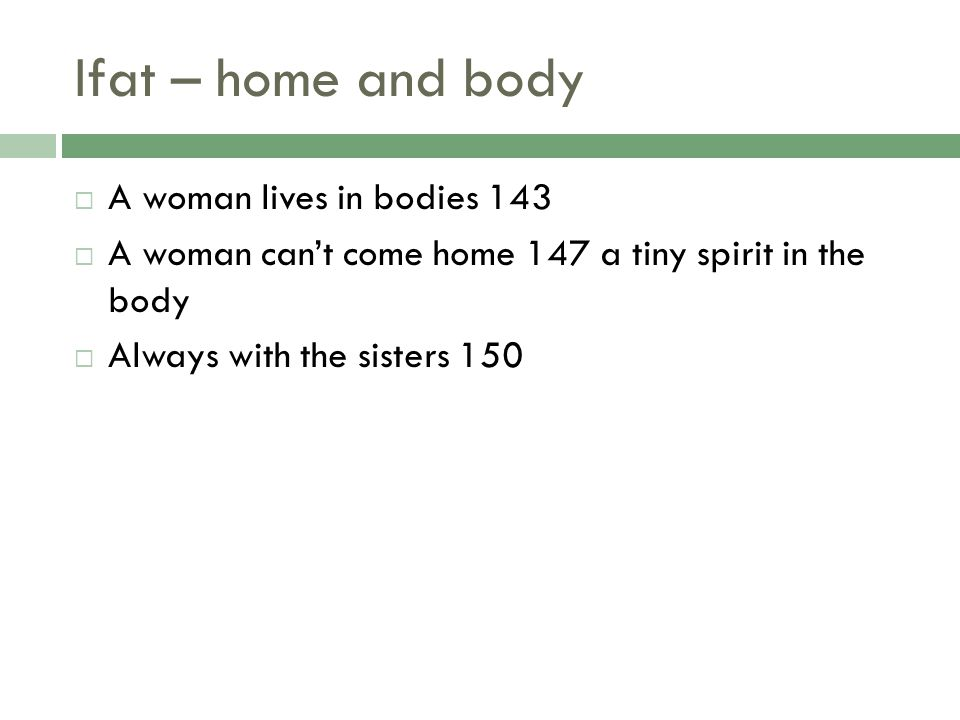 Ifat – home and body  A woman lives in bodies 143  A woman can't come home 147 a tiny spirit in the body  Always with the sisters 150