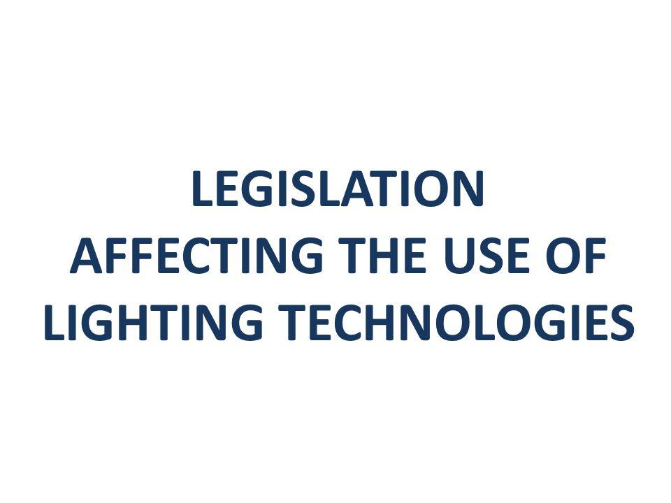 LEGISLATION AFFECTING THE USE OF LIGHTING TECHNOLOGIES