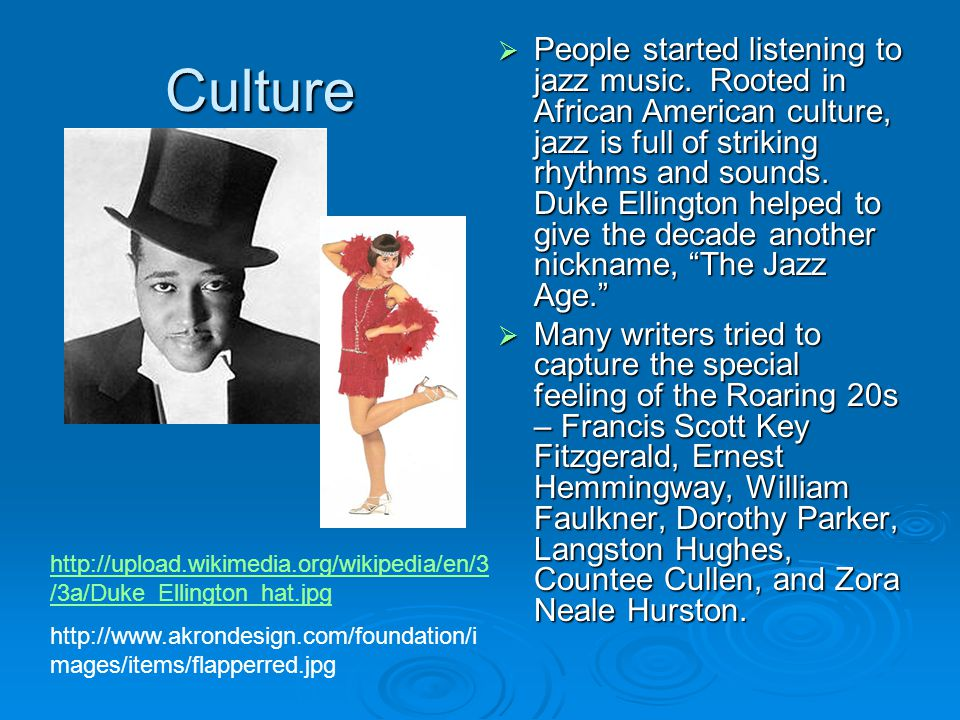 Culture  People started listening to jazz music.