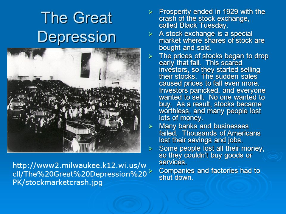 The Great Depression  Prosperity ended in 1929 with the crash of the stock exchange, called Black Tuesday.