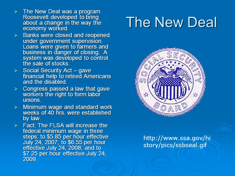 The New Deal  The New Deal was a program Roosevelt developed to bring about a change in the way the economy worked.
