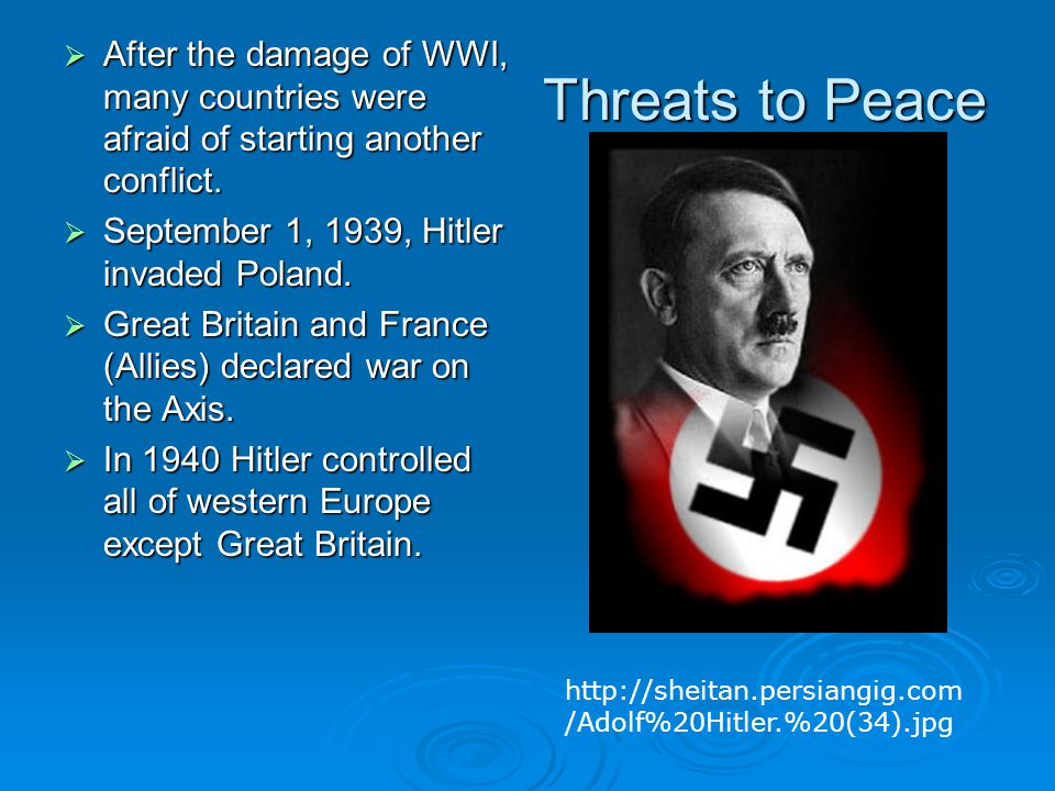 Threats to Peace  After the damage of WWI, many countries were afraid of starting another conflict.  September 1, 1939, Hitler invaded Poland.  Gre