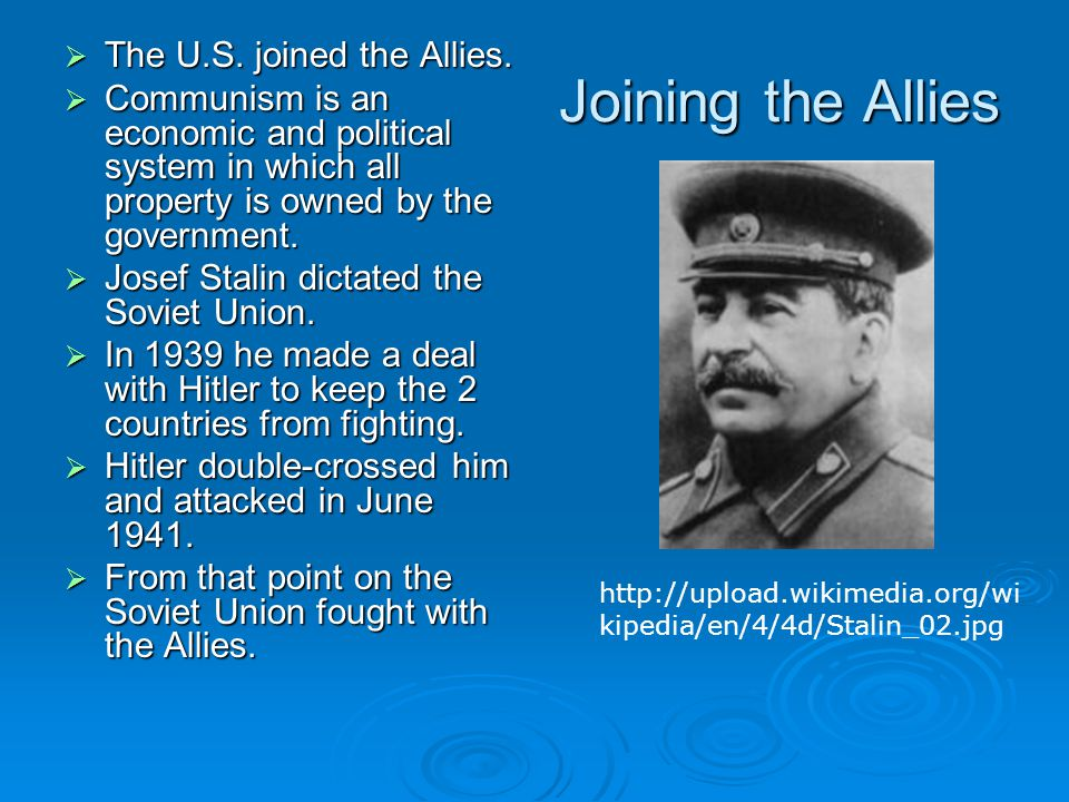 Joining the Allies  The U.S. joined the Allies.  Communism is an economic and political system in which all property is owned by the government.  J