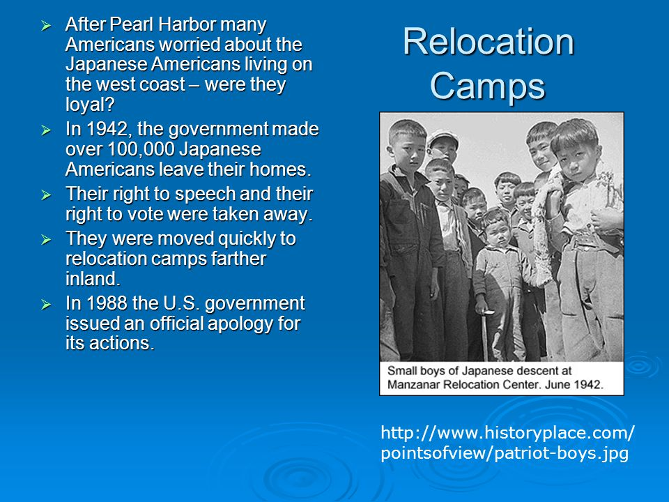 Relocation Camps  After Pearl Harbor many Americans worried about the Japanese Americans living on the west coast – were they loyal?  In 1942, the g