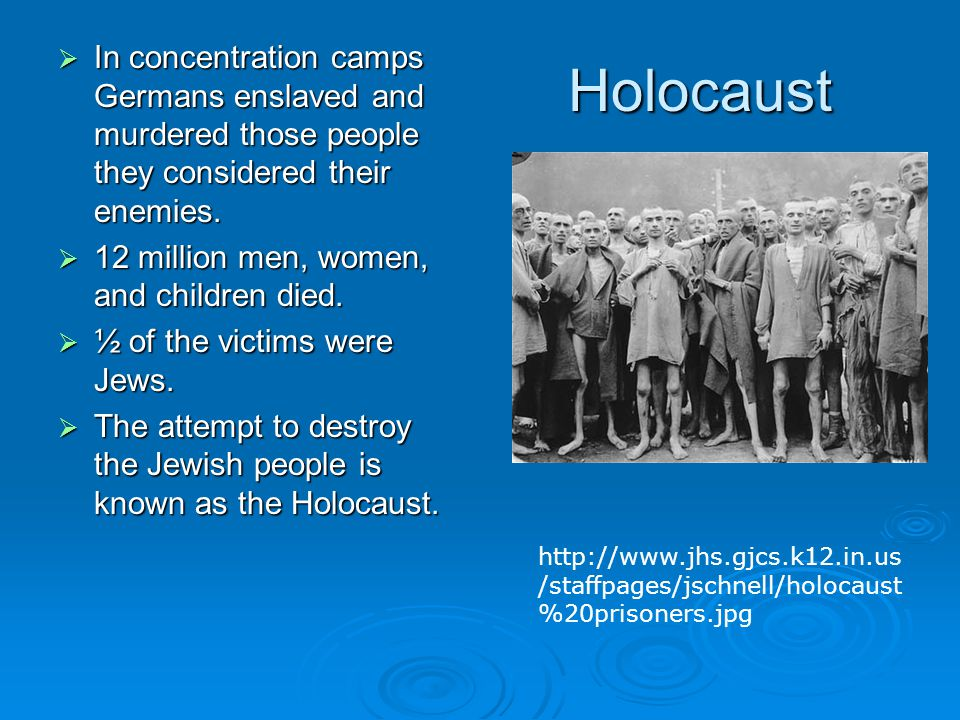 Holocaust  In concentration camps Germans enslaved and murdered those people they considered their enemies.