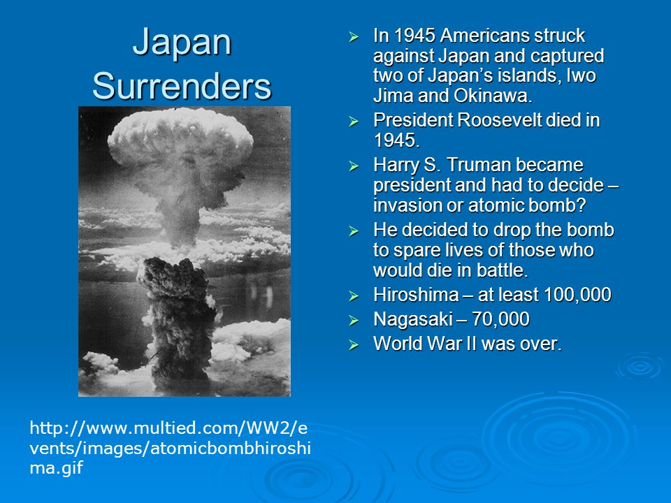 Japan Surrenders  In 1945 Americans struck against Japan and captured two of Japan's islands, Iwo Jima and Okinawa.