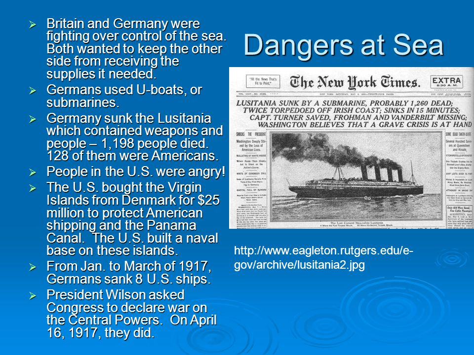 Dangers at Sea  Britain and Germany were fighting over control of the sea. Both wanted to keep the other side from receiving the supplies it needed.