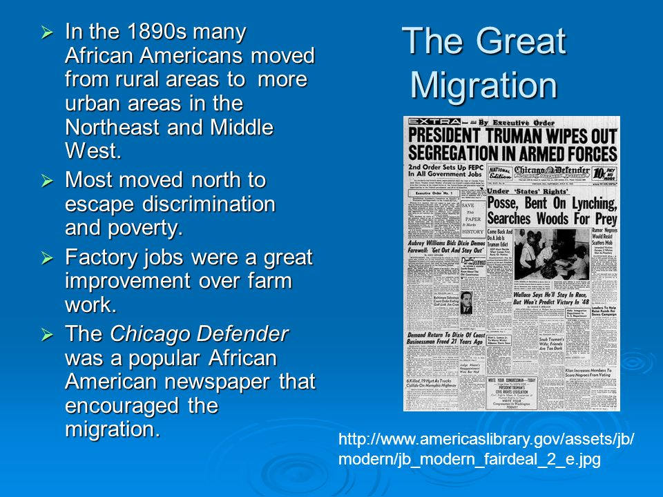 The Great Migration  In the 1890s many African Americans moved from rural areas to more urban areas in the Northeast and Middle West.  Most moved no