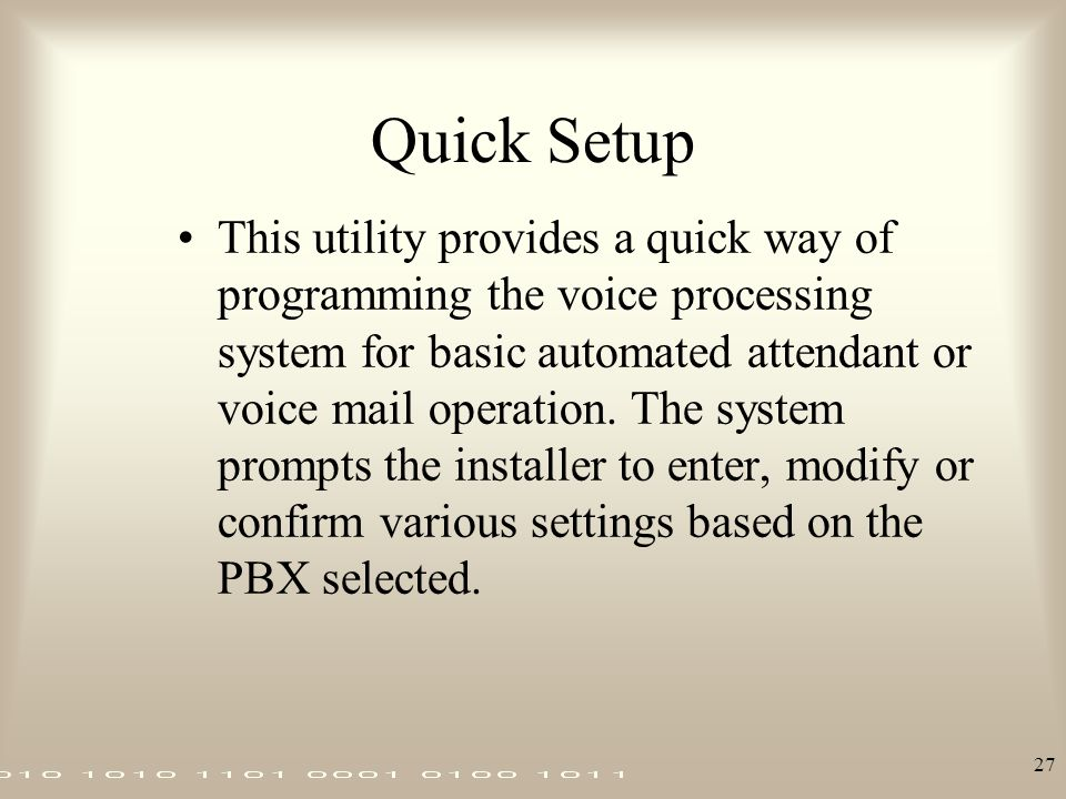 27 Quick Setup This utility provides a quick way of programming the voice processing system for basic automated attendant or voice mail operation. The