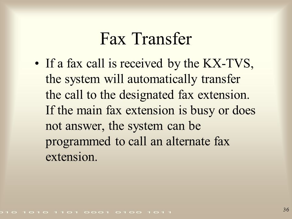 36 Fax Transfer If a fax call is received by the KX-TVS, the system will automatically transfer the call to the designated fax extension. If the main