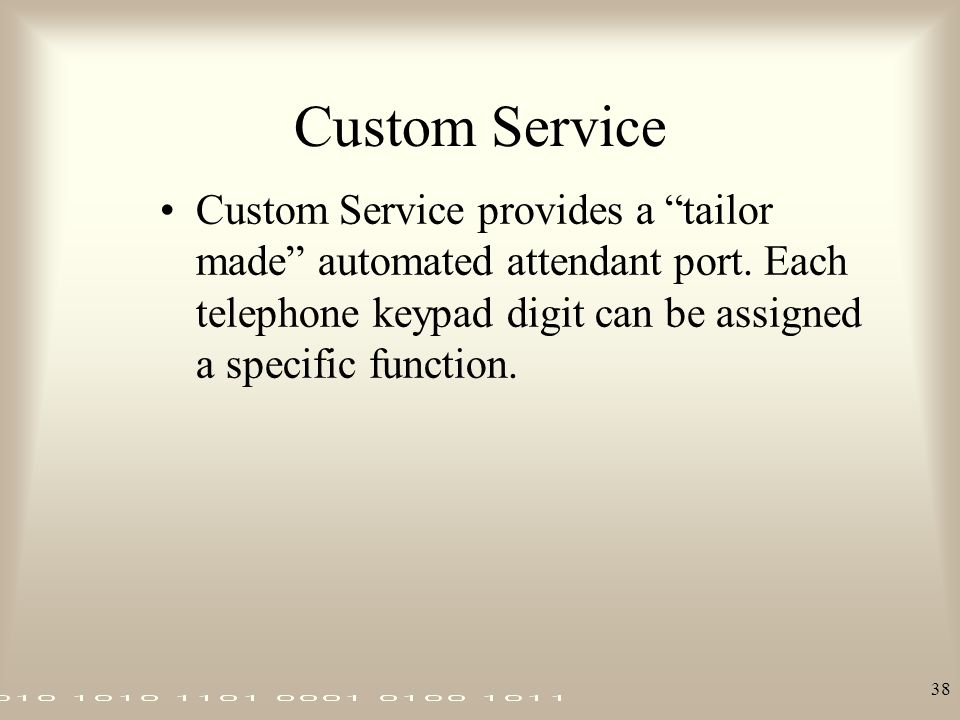 "38 Custom Service Custom Service provides a ""tailor made"" automated attendant port. Each telephone keypad digit can be assigned a specific function."