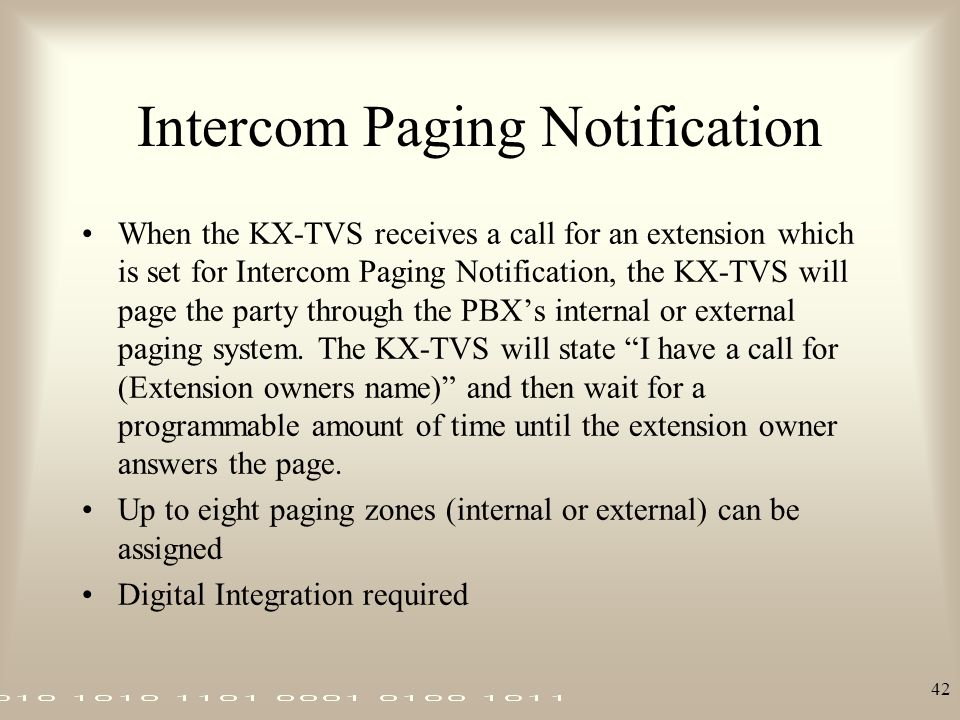 42 Intercom Paging Notification When the KX-TVS receives a call for an extension which is set for Intercom Paging Notification, the KX-TVS will page t