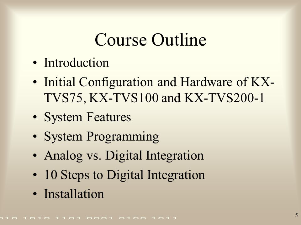 5 Course Outline Introduction Initial Configuration and Hardware of KX- TVS75, KX-TVS100 and KX-TVS200-1 System Features System Programming Analog vs.