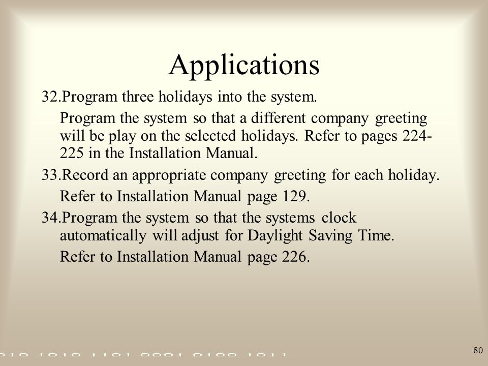 80 Applications 32.Program three holidays into the system. Program the system so that a different company greeting will be play on the selected holida