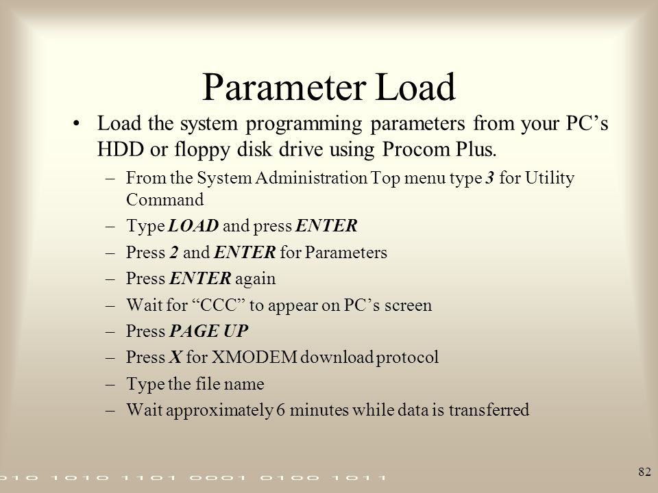 82 Parameter Load Load the system programming parameters from your PC's HDD or floppy disk drive using Procom Plus. –From the System Administration To