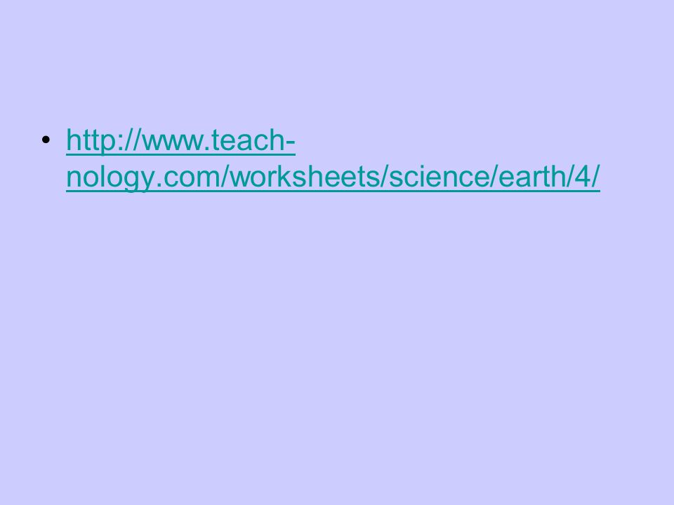 http://www.teach- nology.com/worksheets/science/earth/4/http://www.teach- nology.com/worksheets/science/earth/4/