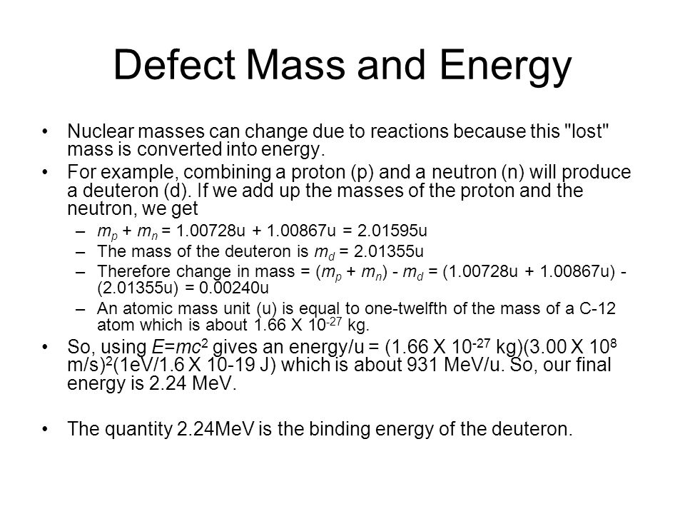 Defect Mass and Energy Nuclear masses can change due to reactions because this lost mass is converted into energy.