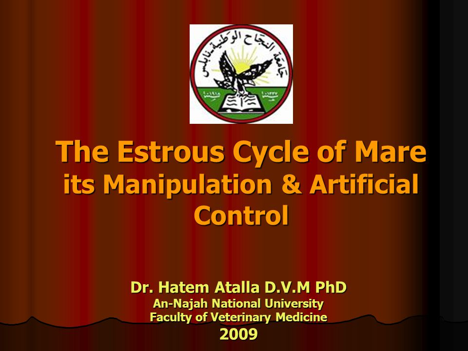 The Estrous Cycle of Mare its Manipulation & Artificial Control Dr.
