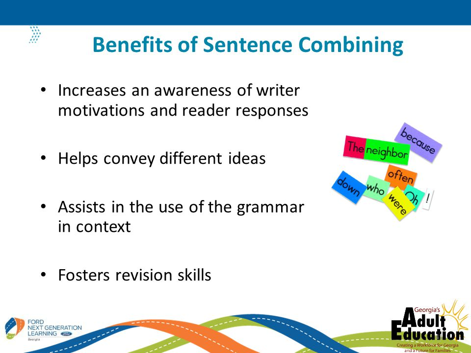 Increases an awareness of writer motivations and reader responses Helps convey different ideas Assists in the use of the grammar in context Fosters revision skills Benefits of Sentence Combining 41