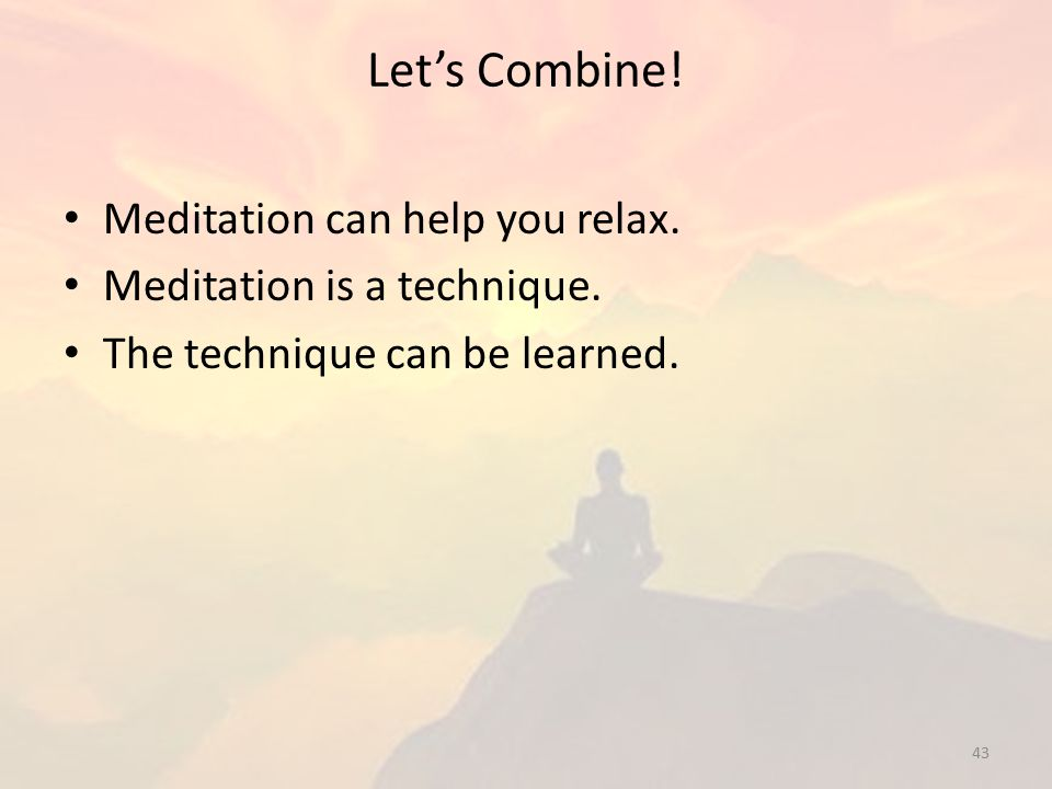 Let's Combine.Meditation can help you relax. Meditation is a technique.