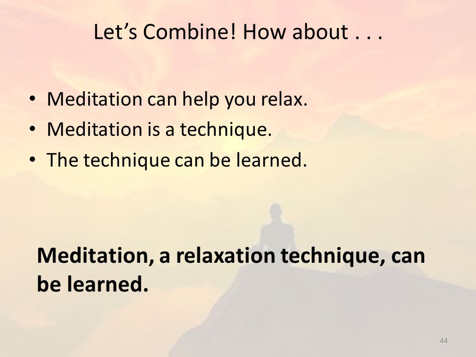 Let's Combine.How about... Meditation can help you relax.