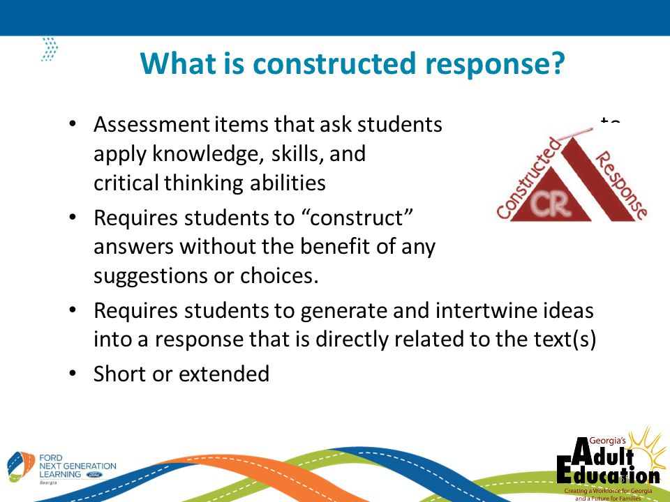 Assessment items that ask students to apply knowledge, skills, and critical thinking abilities Requires students to construct answers without the benefit of any suggestions or choices.