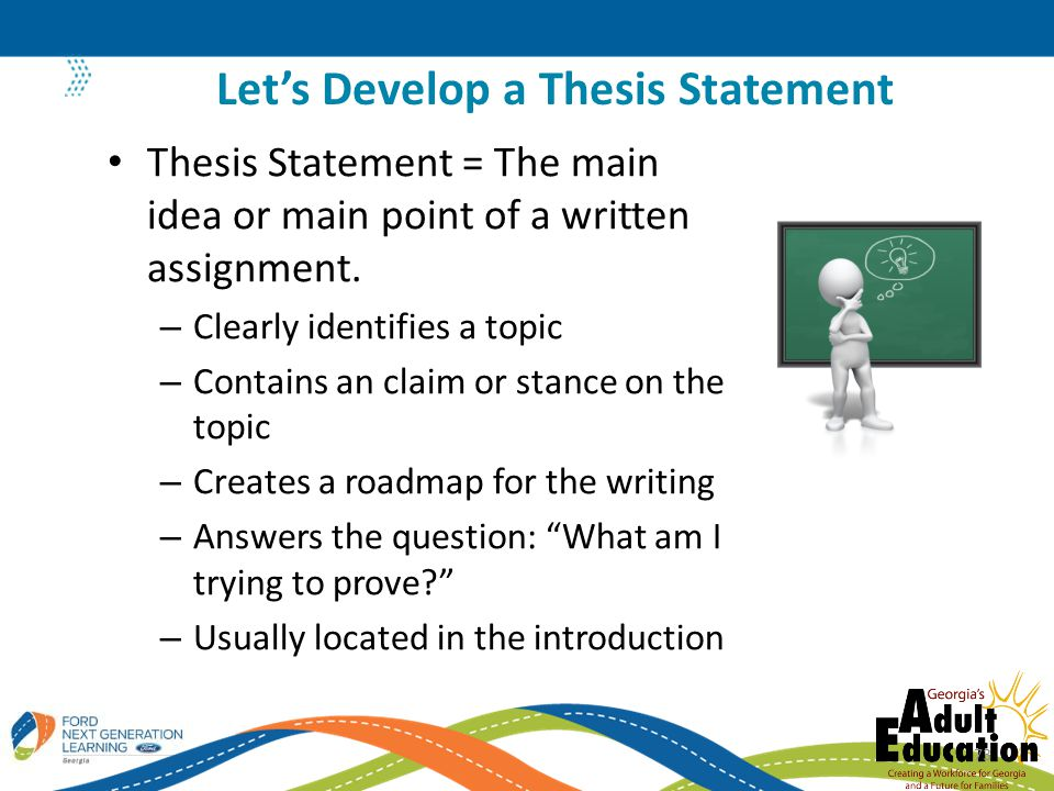 Thesis Statement = The main idea or main point of a written assignment.
