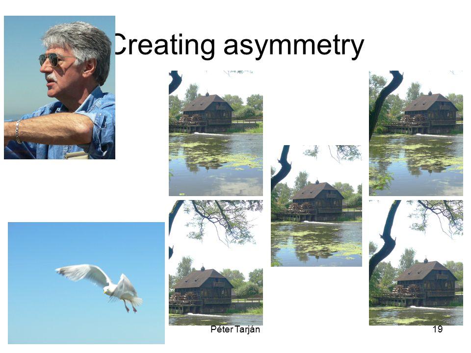 Péter Tarján19 Creating asymmetry