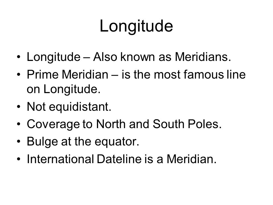 Longitude Longitude – Also known as Meridians.