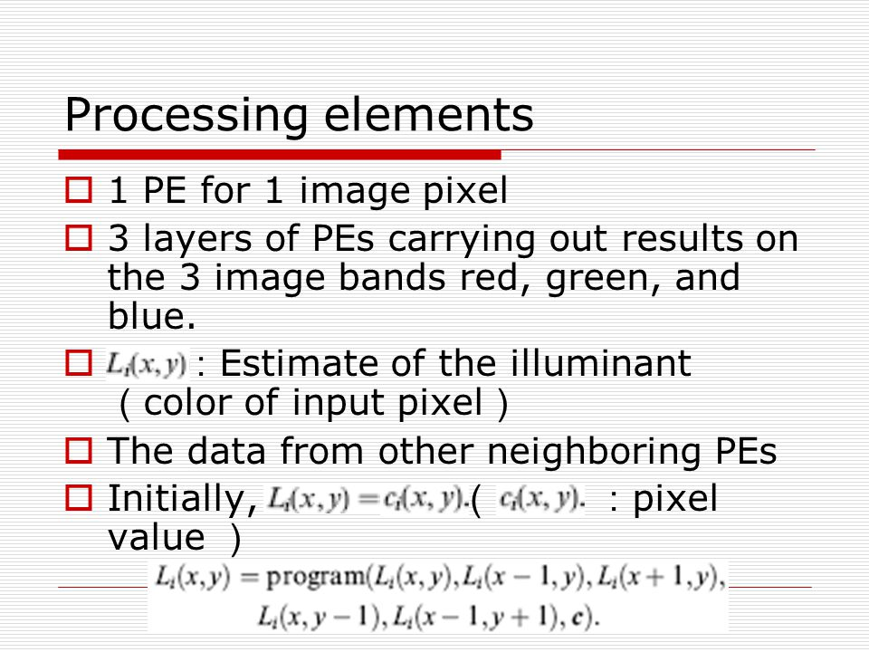 Processing elements  1 PE for 1 image pixel  3 layers of PEs carrying out results on the 3 image bands red, green, and blue.
