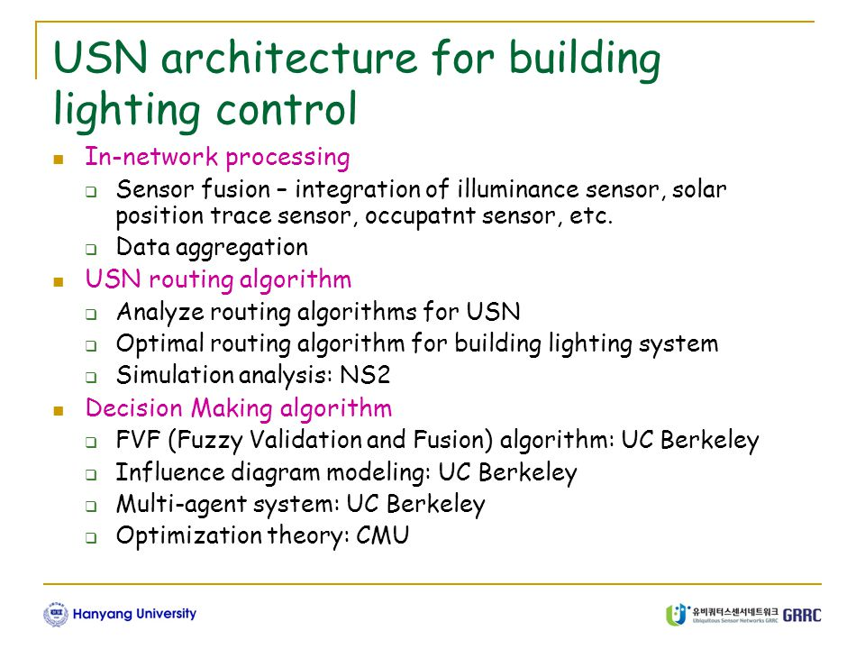 USN architecture for building lighting control In-network processing  Sensor fusion – integration of illuminance sensor, solar position trace sensor, occupatnt sensor, etc.