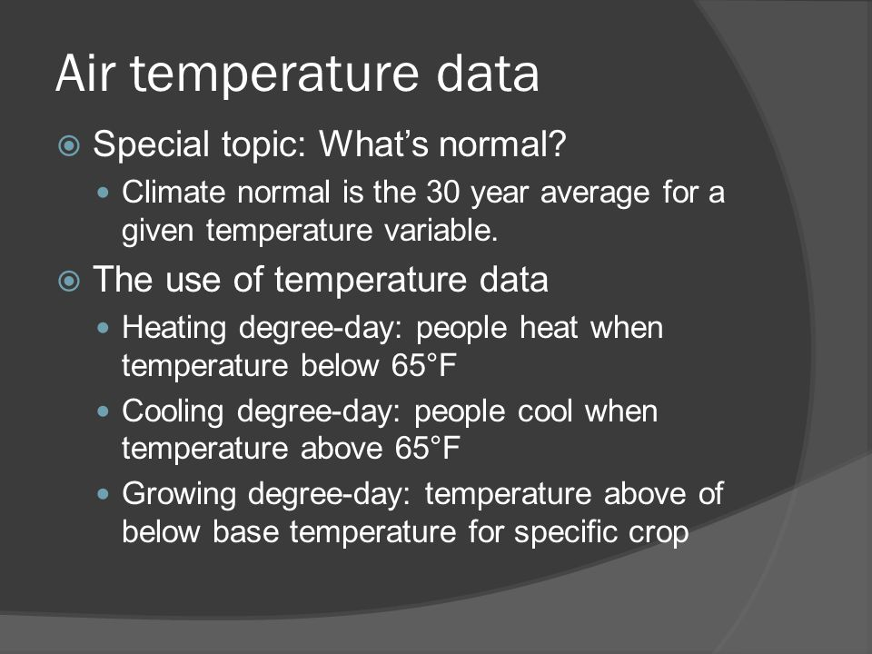 Air temperature data  Special topic: What's normal? Climate normal is the 30 year average for a given temperature variable.  The use of temperature