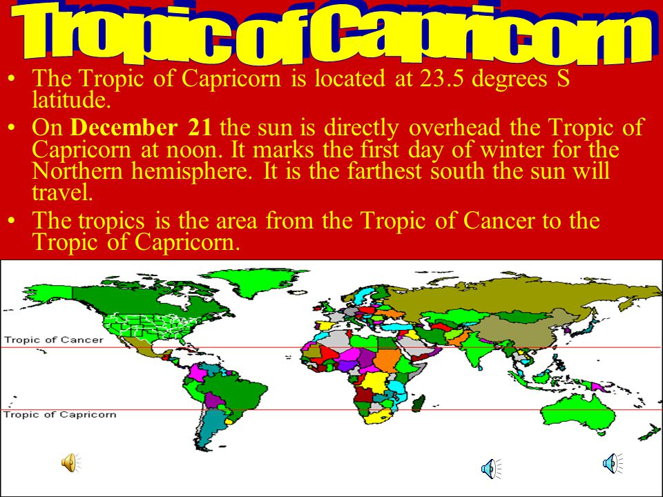 Tropic of Cancer The Tropic of Cancer is located at 23.5 degrees N latitude. On June 21 the sun is directly overhead the Tropic of Cancer at noon. It